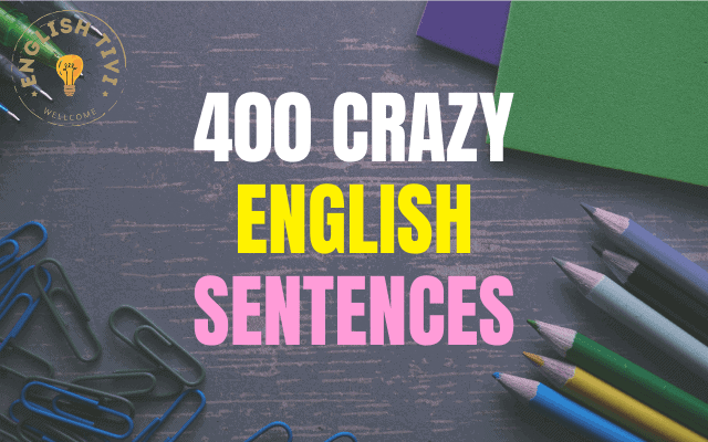 400 Crazy English Sentences – Sentences Used in Daily Life