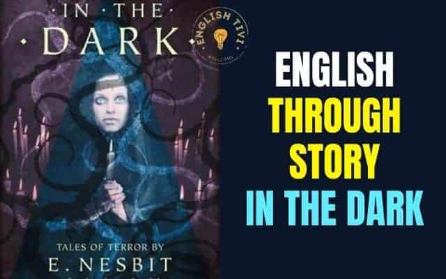 Learn English Through Story – In The Dark – Level 3