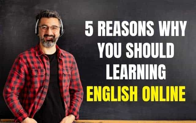 5 Reasons Why You Should Learning English Online