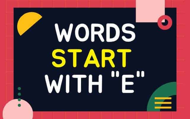 What Words Start with E – New English Words with Meaning