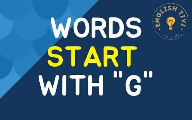 What Words Start with G – New English Words with Meaning