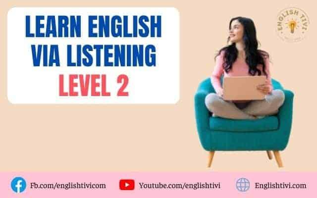 Learn English via Listening Level 2 FULL – English Speaking
