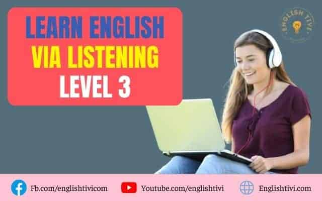 Learn English via Listening Level 3 FULL – English Listening
