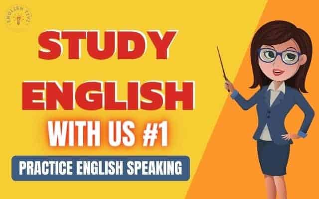 Study English with Us – Practice English Speaking – Lesson 1